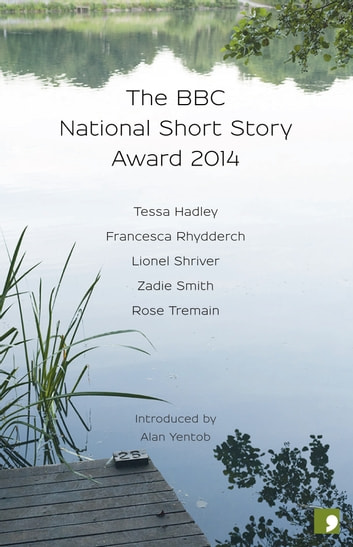 The BBC National Short Story Award 2014 ebook by Lionel Shriver,Zadie Smith,Rose Tremain