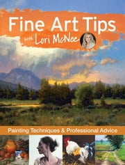 Fine Art Tips with Lori McNee - Painting Techniques and Professional Advice ebook by Lori McNee