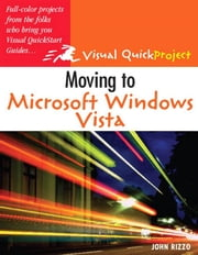 Moving to Microsoft Windows Vista: Visual QuickProject Guide ebook by Rizzo, John