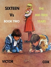 SIXTEEN Vs, Book Two, The Mid Teen Years ebook by Victor Cox