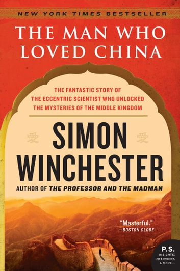The Man Who Loved China - The Fantastic Story of the Eccentric Scientist Who Unlocked the Mysteries of the Middle Kingdom ebook by Simon Winchester