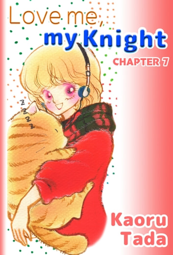 Love me, my Knight - Chapter 7 ebook by Kaoru Tada