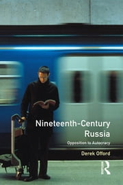 Nineteenth-Century Russia - Opposition to Autocracy ebook by Derek Offord