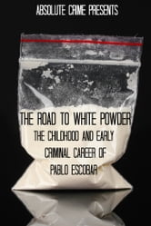 The Road to White Powder - The Childhood and Early Criminal Career of Pablo Escobar ebook by Daniel Slone