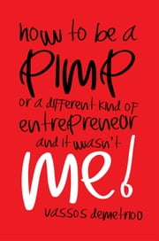 How To Be a Pimp or a Different Kind of Entrepreneur and It Wasn't Me! ebook by Vassos Demetriou