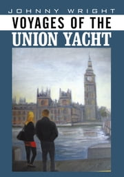 Voyages of the Union Yacht ebook by Johnny Wright