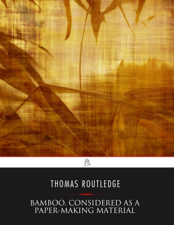 Bamboo, Considered as a Paper-making Material ebook by Thomas Routledge