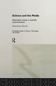 Science and the Media - Alternative Routes to Scientific Communications ebook by Massimiano Bucchi