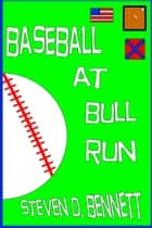 Baseball at Bull Run ebook by Steven D. Bennett