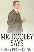 Mr. Dooley Says ebook by Finley Peter Dunne