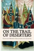 On the Trail of Deserters ebook by Captain Robert Goldthwaite Carter