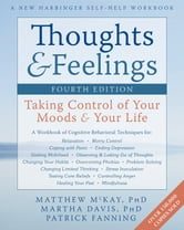 Thoughts and Feelings - Taking Control of Your Moods and Your Life ebook by Matthew McKay, PhD,Martha Davis, PhD,Patrick Fanning