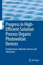 Progress in High-Efficient Solution Process Organic Photovoltaic Devices - Fundamentals, Materials, Devices and Fabrication ebook by Gang Li, Yang Yang