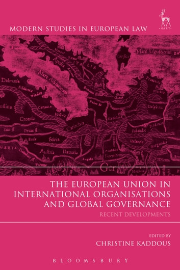 The European Union in International Organisations and Global Governance - Recent Developments ebook by