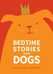 Bedtime Stories for Dogs ebook by Leigh Anne Jasheway