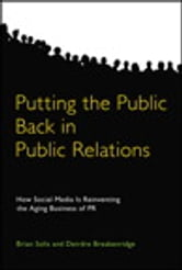 Putting the Public Back in Public Relations - How Social Media Is Reinventing the Aging Business of PR ebook by Brian Solis,Deirdre K. Breakenridge