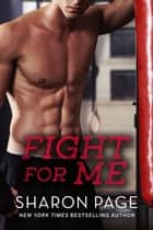 Fight for Me ebook by Sharon Page
