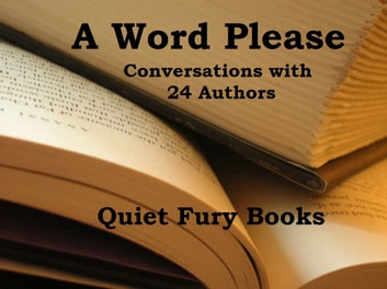 A Word Please: Conversations With 24 Authors ebook by Darcia Helle