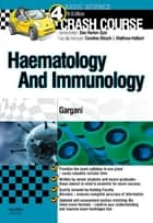 Crash Course Haematology and Immunology E-Book ebook by Daniel Dr Horton-Szar, Yousef Gargani,  MBChB, Caroline Shiach,  BSc(Hons),  MBChB,  MD,  FRCPath,  FRCP, Matthew Helbert,  MBChB, FRCP,  FRCPath,  PhD