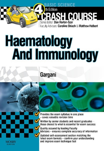 Crash Course Haematology and Immunology ebook by Daniel Dr Horton-Szar,Yousef Gargani, MBChB,Caroline Shiach, BSc(Hons), MBChB, MD, FRCPath, FRCP,Matthew Helbert, MBChB,FRCP, FRCPath, PhD