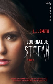 Journal de Stefan 3 ebook by L.J. Smith,Kevin Williamson,Julie Plec