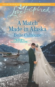 A Match Made in Alaska ebook by Belle Calhoune