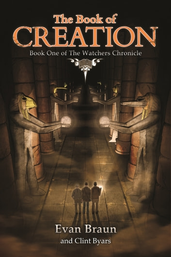 The Book of Creation - Book One of The Watchers Chronicle ebook by Evan Braun,Clint Byars