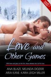 Love and Other Games - New Adult Collection ebook by Ana Blaze,Melinda Dozier,Aria Kane, Kara Leigh Miller