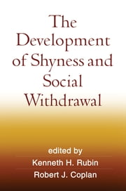 The Development of Shyness and Social Withdrawal ebook by Kenneth H. Rubin, Phd,Robert J. Coplan, PhD