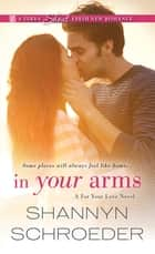 In Your Arms ebook by Shannyn Schroeder