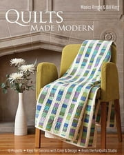 Quilts Made Modern - 10 Projects, Keys for Success with Color & Design, From the FunQuilts Studio ebook by Weeks Ringle, Bill Kerr