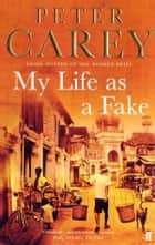 My Life as a Fake ebook by Peter Carey