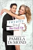 Royally Wed: The Cock-Up ebook by Pamela DuMond