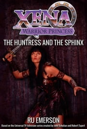 Xena Warrior Princess: The Huntress and the Sphinx ebook by Ru Emerson