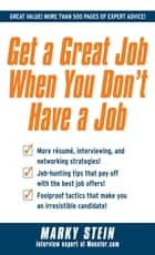 Get a Great Job When You Don't Have a Job ebook by Marky Stein