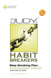 Dr. Judy's Habit Breakers Stop Smoking Plan - Cold Turkey or Gradual Withdrawal—With or Without the e-Cigarette ebook by Judy Rosenberg, Ph.D.