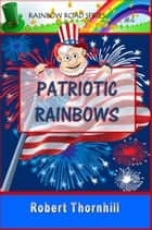 Patriotic Rainbows ebook by Robert Thornhill