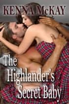 The Highlander's Secret Baby - A Highland Shifter Tale, #4 ebook by Kenna McKay