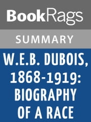 W. E. B. Du Bois, 1868-1919: Biography of a Race by David Levering Lewis l Summary & Study Guide ebook by BookRags