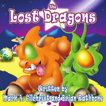 Lost Dragons, The - A Bedtime Dragon Adventure for Ages 4-8 and up! audiobook by Brian Rathbone,Mark A. Gilchrist