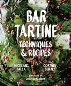 Bar Tartine - Techniques & Recipes ebook by Cortney Burns, Jan Newberry, Chad Robertson,...