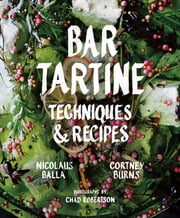Bar Tartine - Techniques and Recipes ebook by Nick Balla,Cortney Burns,Jan Newberry,Chad Robertson