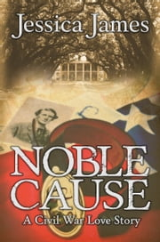 Noble Cause - A Novel of Love and War ebook by Jessica James