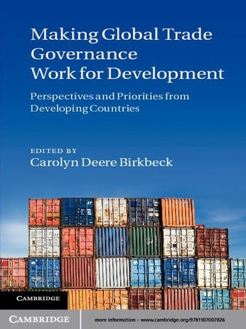 Making Global Trade Governance Work for Development - Perspectives and Priorities from Developing Countries ebook by