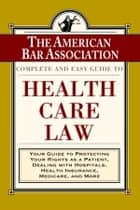 The ABA Complete and Easy Guide to Health Care Law ebook by American Bar Association