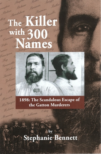 The Killer with 300 Names - 1898: The Scandalous Escape of the Gatton Murderers ebook by Stephanie Bennett