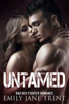 Untamed - Bad Boy Fighter Romance ebook by Emily Jane Trent