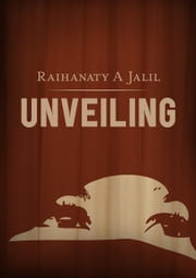 Unveiling: Poetic Confessions of a Muslim Woman (Second Edition) ebook by Raihanaty A Jalil
