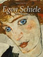 Egon Schiele: 195 Plates ebook by Maria Peitcheva