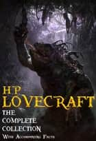 H. P. Lovecraft: The Complete Collection. - 62 Short Stories and 5 Novellas. eBook by H. P. Lovecraft, Red Skull Publishing